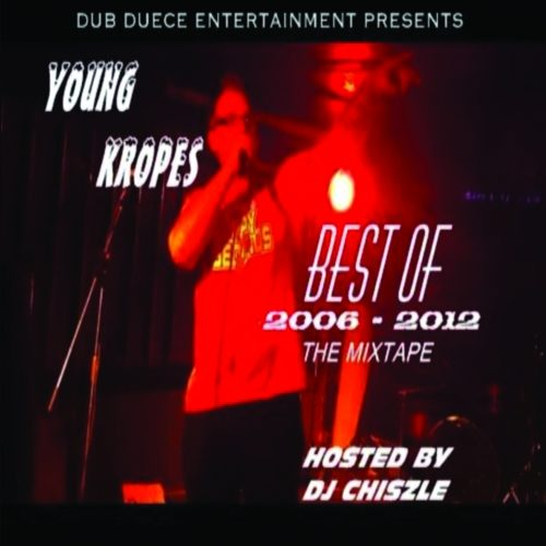 Young Kropes - Best of 2006-2012 (Hosted By DJ Chiszle)