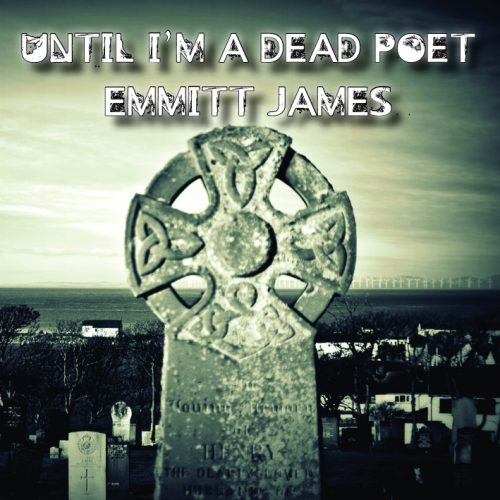 Emmitt James - Until I'm A Dead Poet (EP Review)