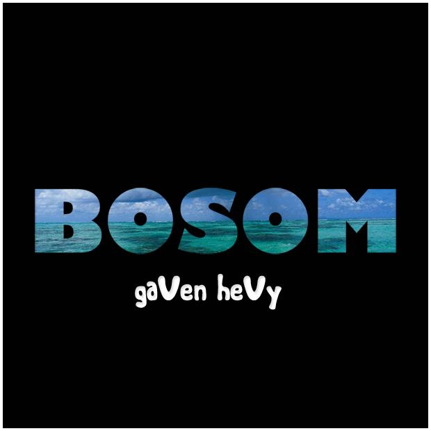 gaVen heVy - Bosom