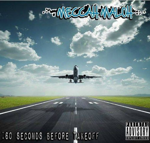 Music Quickies: Meccah Maloh - :60 Seconds Before Takeoff (Mixtape Review)
