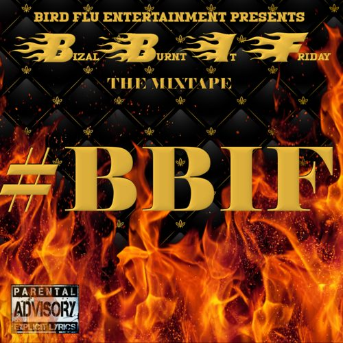 Music Quickies: Bizal McLoud - Bizal Burnt It Friday (Mixtape)