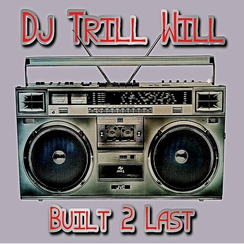 Music Quickies: DJ Trill Will - Built 2 Last (Mixtape)