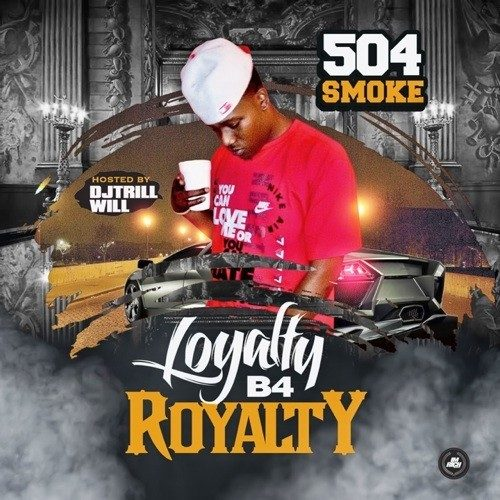 Music Quickies: 504 Smoke - Loyalty B4 Royalty (Mixtape)