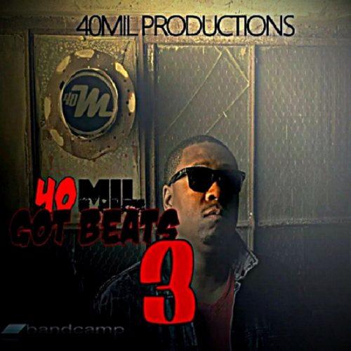 Music Quickies: 40Mil - 40Mil Got Beats 3 (Beat Tape)